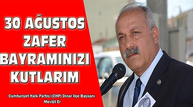 CHP Dinar İlçe Başkanı Er, Zafer Bayramı Dolayısıyla Mesaj Yayınladı