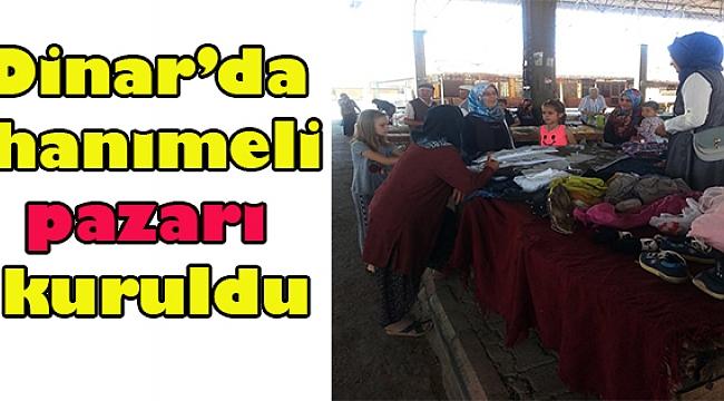 DİNAR'DA HANIMELİ PAZARI KURULDU