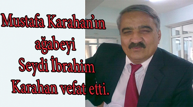 Dinar MHP İlçe Başkanı Mustafa Karahan'ın Ağabeyi Seydi Karahan Vefat etti