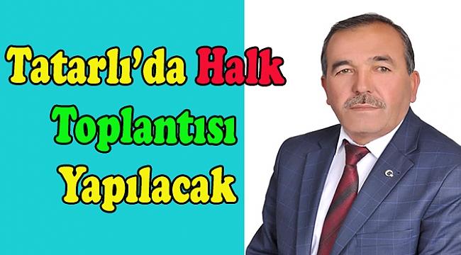 Tatarlı Belediye Başkanı Şuayyup Çiçek Halk Toplantısı Yapacak