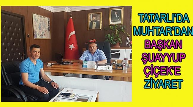 Tatarlı'da Muhtar'dan Başkan Şuayyup Çiçek'e Ziyaret
