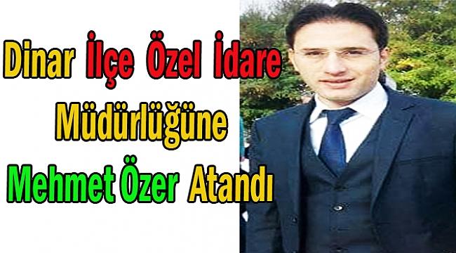 Dinar İlçe Özel İdare Müdürü Mehmet Özer Oldu