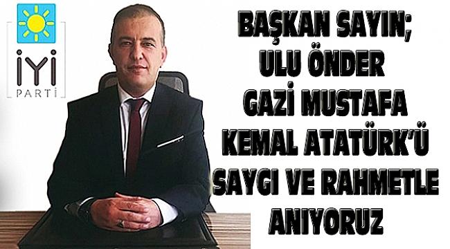 İYİ Parti Dinar İlçeBaşkanı Sayın'dan, 10 Kasım Atatürk'ü Anma Mesajı