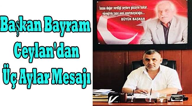 Başkan Bayram Ceylan'dan Üç Aylar Mesajı