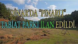 DİNAR'DA ''PINARLI'' TABİAT PARKI İLAN EDİLDİ.