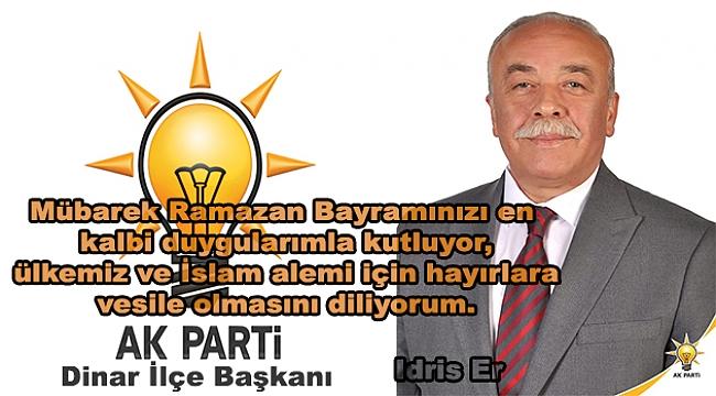Ak Parti Dinar İlçe Başkanı İdris Er'in Ramazan Bayramı Mesajı