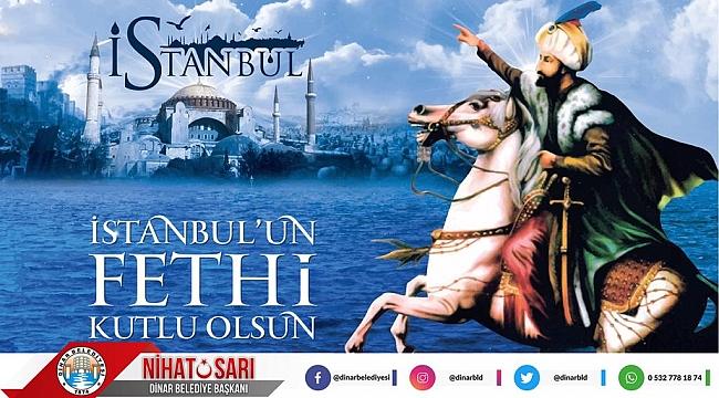 Belediye Başkanımız Nihat Sarı dan İstanbul un Fethi mesajı