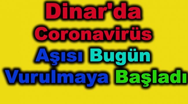 Dinar'da Coronavirüs Aşısı Bugün Vurulmaya Başladı