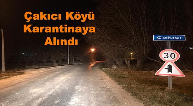 Dinar Çakıcı Köyü Karantinaya Alındı
