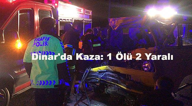 Dinar'da Kaza: 1 Ölü 2 Yaralı