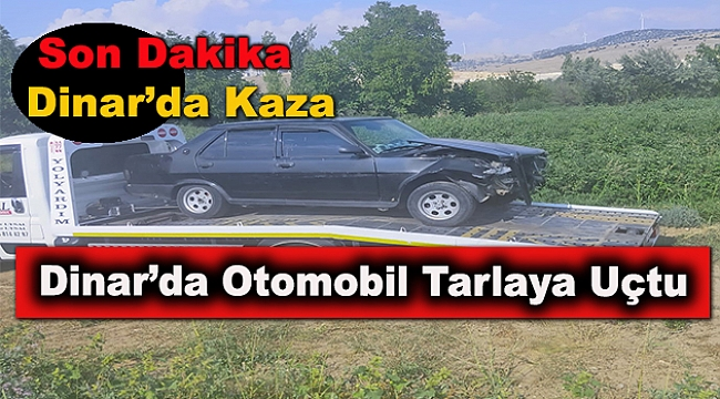 Dinar'da Otomobil Tarlaya Uçtu
